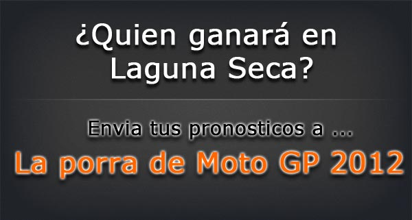 Quien ganar en Laguna Seca? La Porra de Moto GP 2012